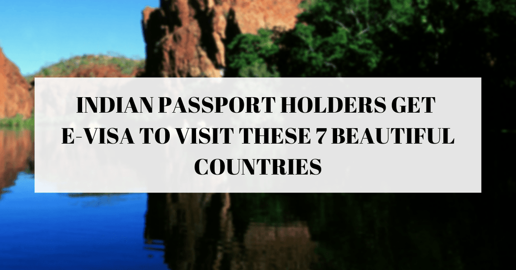 Indian passport holders get e-visa to visit these 7 beautiful countries