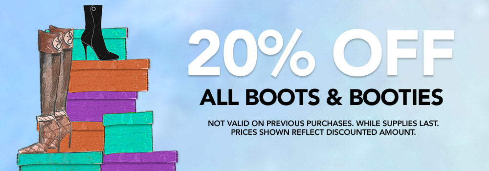 20% off Boots & Booties. Not Valid On Previous Purchases.  While supplies last. Prices Shown Reflect Discounted Amount. Shop Now