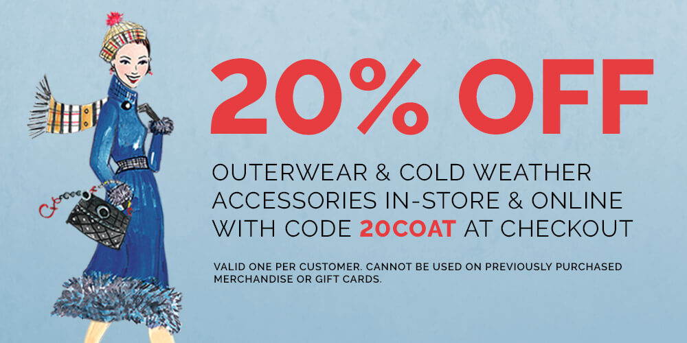 20% Off Outerwear and Cold Weather Accessories in-store and online with code 20COAT at checkout. Valid one per customer. Cannot be used on previously purchased merchandise or gift cards.