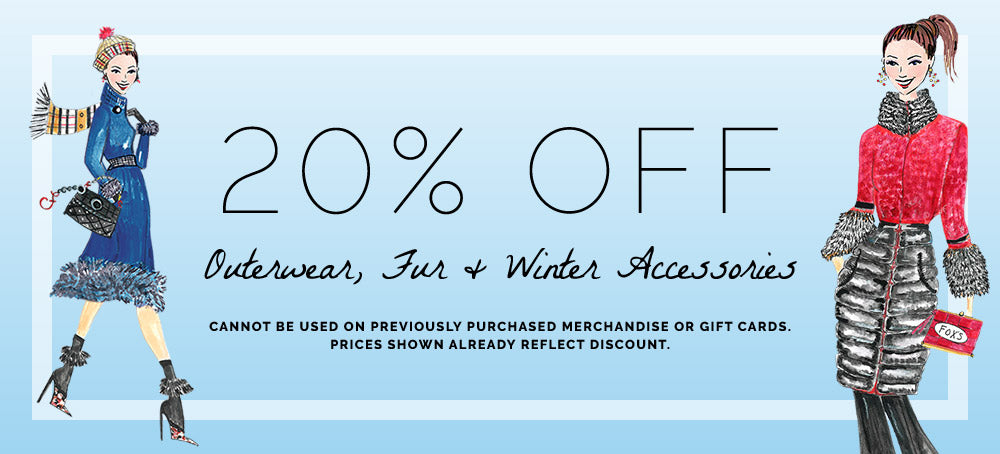 20% Off Outerwear, Fur & Winter Accessories.  Cannot be used on previously purchased merchandise or gift cards. Prices shown already reflect discount.