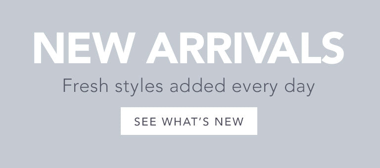 New Arrivals - Fresh styles added every day - See What's New