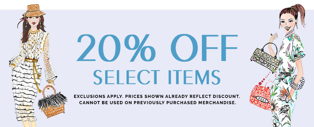 20% off select items. Exclusions apply. Prices shown already reflect discount. Cannot be used on previously purchased merchandise.