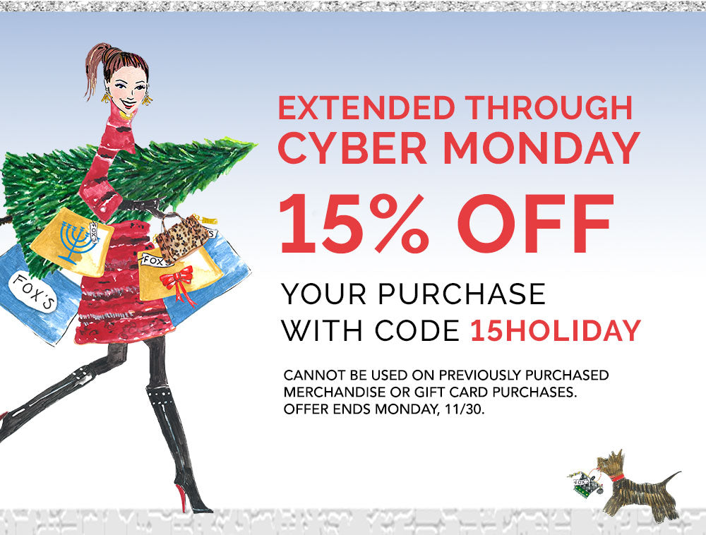 Extended through Cyber Monday, 15% off your purchase with code 15HOLIDAY. Cannot be used on previously purchased merchandise or gift card purchases. Offer ends Monday, November 30th