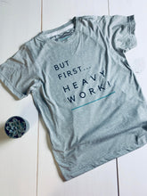 But First... Heavy Work - Adult T Shirt