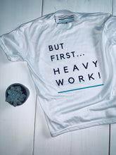 But First... Heavy Work - Youth T Shirt