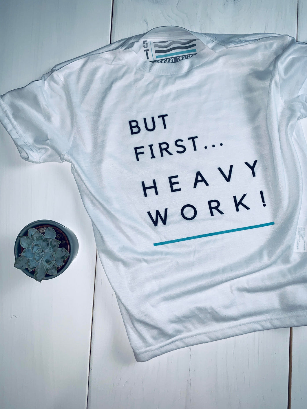 But First... Heavy Work - Toddler T Shirt