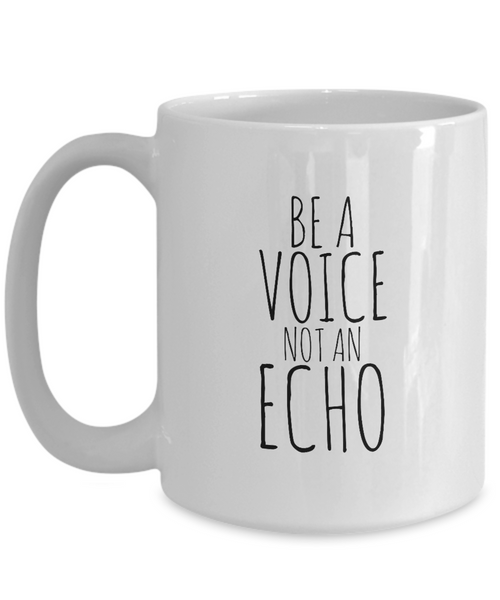 Be a Voice not an Echo - 15 oz