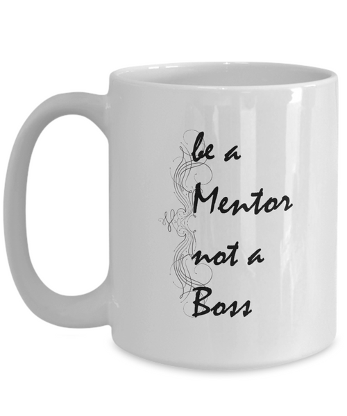 Be a Mentor not a Boss - 15 oz