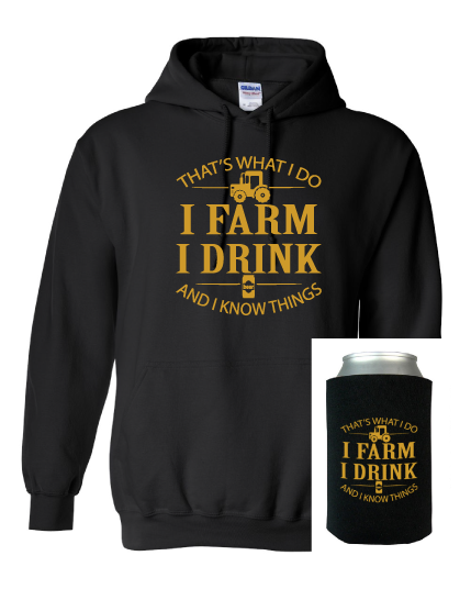 I Farm, I Drink, I Know Things w/ Free Gift - HOODIE