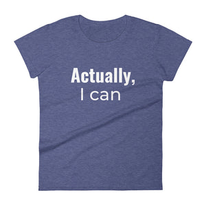 Acutally, I Can Women's short sleeve t-shirt