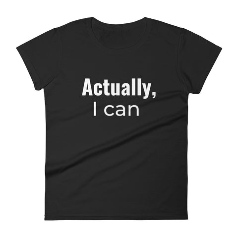 Actually, I Can Women's short sleeve t-shirt