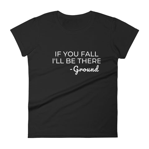 If you fall I'll be there humor t-shirt