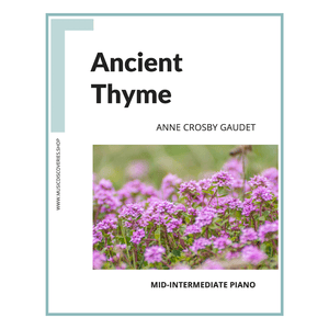 Ancient Thyme, mid-intermediate piano solo by Anne Crosby Gaudet