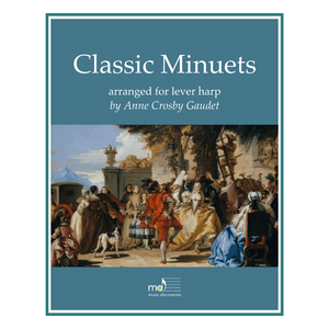 11 Classic Minuets, arranged for lever harp by Anne Crosby Gaudet