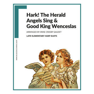 2 Easy Harp Christmas Duets, Hark the Herald Angels Sing and Good King Wenceslas, arranged for late elementary harp by Anne Crosby Gaudet