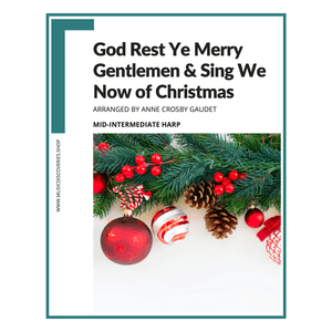 God Rest Ye Merry Gentlemen & Sing We Now of Christmas, arranged for mid-intermediate harp by Anne Crosby Gaudet