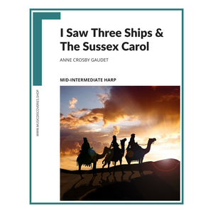 I Saw Three Ships & Sussex Carol, harp solo by Anne Crosby Gaudet (PDF download)