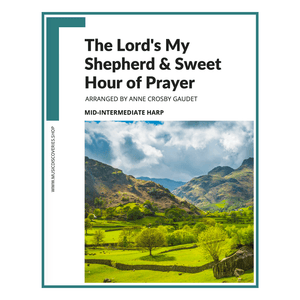 The Lord's My Shepherd & Sweet Hour of Prayer, arranged for harp my Anne Crosby Gaudet