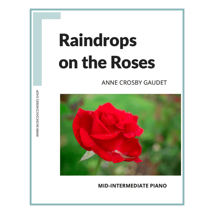 Raindrops on the Roses, mid-intermediate piano solo by Anne Crosby Gaudet