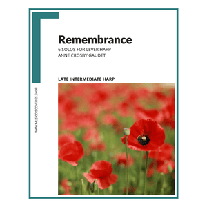 Remembrance, 6 late intermediate solos for lever harp by Anne Crosby Gaudet