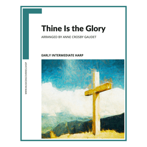Thine is the Glory, Easter hymn early intermediate harp arrangement by Anne Crosby Gaudet