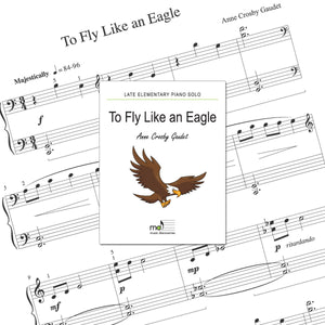 To Fly Like an Eagle is a late elementary piano solo by Anne Crosby Gaudet. Private studio license is available for a convenient download, print and play teaching resource.