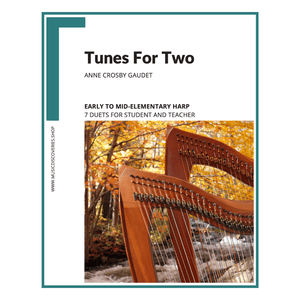 Tunes For Two, 7 elementary harp duets arranged by Anne Crosby Gaudet