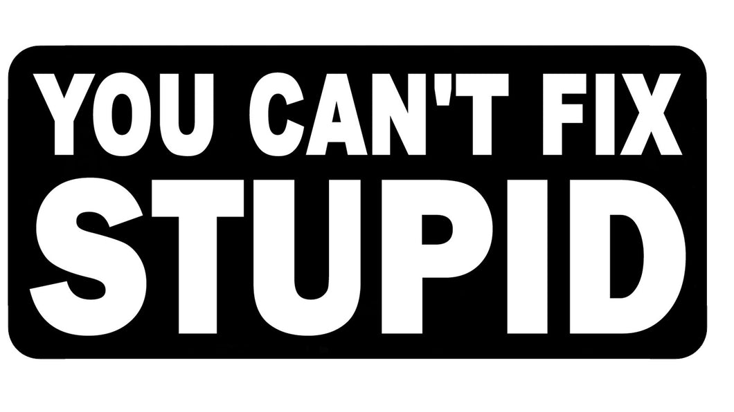 You can't fix Stupid.  100mm embroidered patch