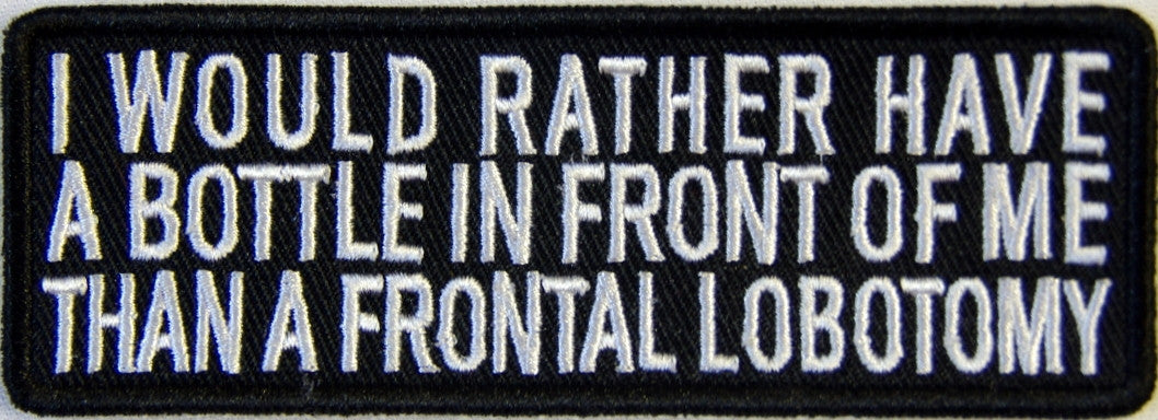 I would rather have a bottle in front of me tan a frontal lobotomy.100mm embroidered patch