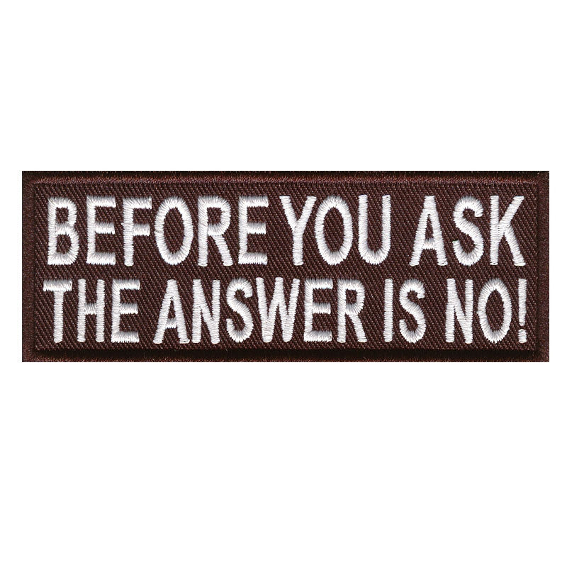 Before you ask the answer is no!, 100 mm wide x 36 mm high, embroided patch