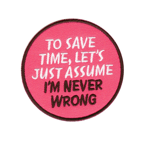 To save time, let's assume I'm never wrong, Pink 78 mm wide diameter, embroided patch