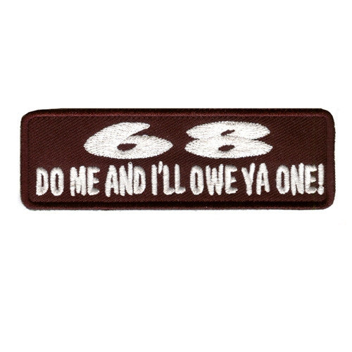 68 do me and I will owe you one!, 100 mm wide x 33 mm high, embroided patch