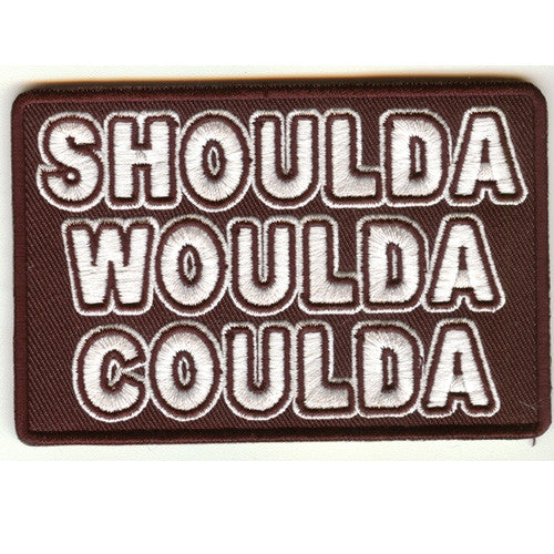 Shoulda Woulda Coulda, 100 mm wide x 70 mm high, embroided patch
