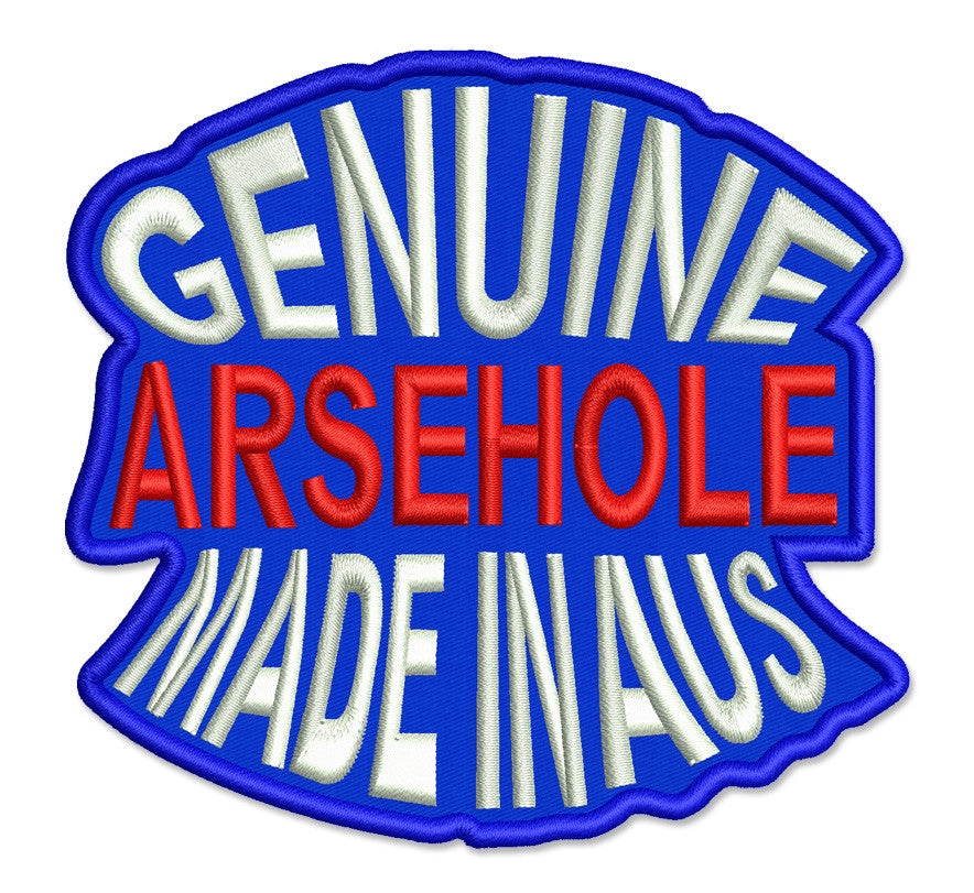 Genuine arsehole Made in the AUS, 95mm x 95mm embroidered patch