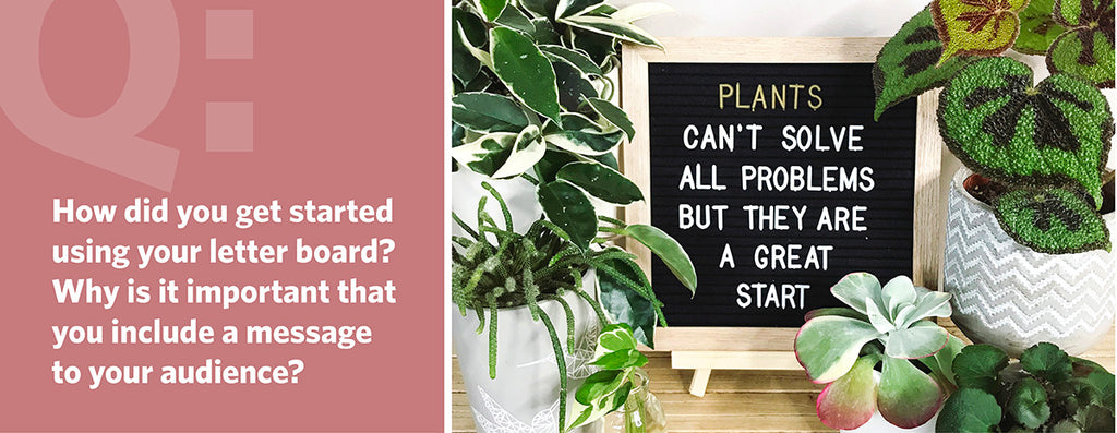 How did you get started using your letter board? Why is it important that you include a message to your audience?