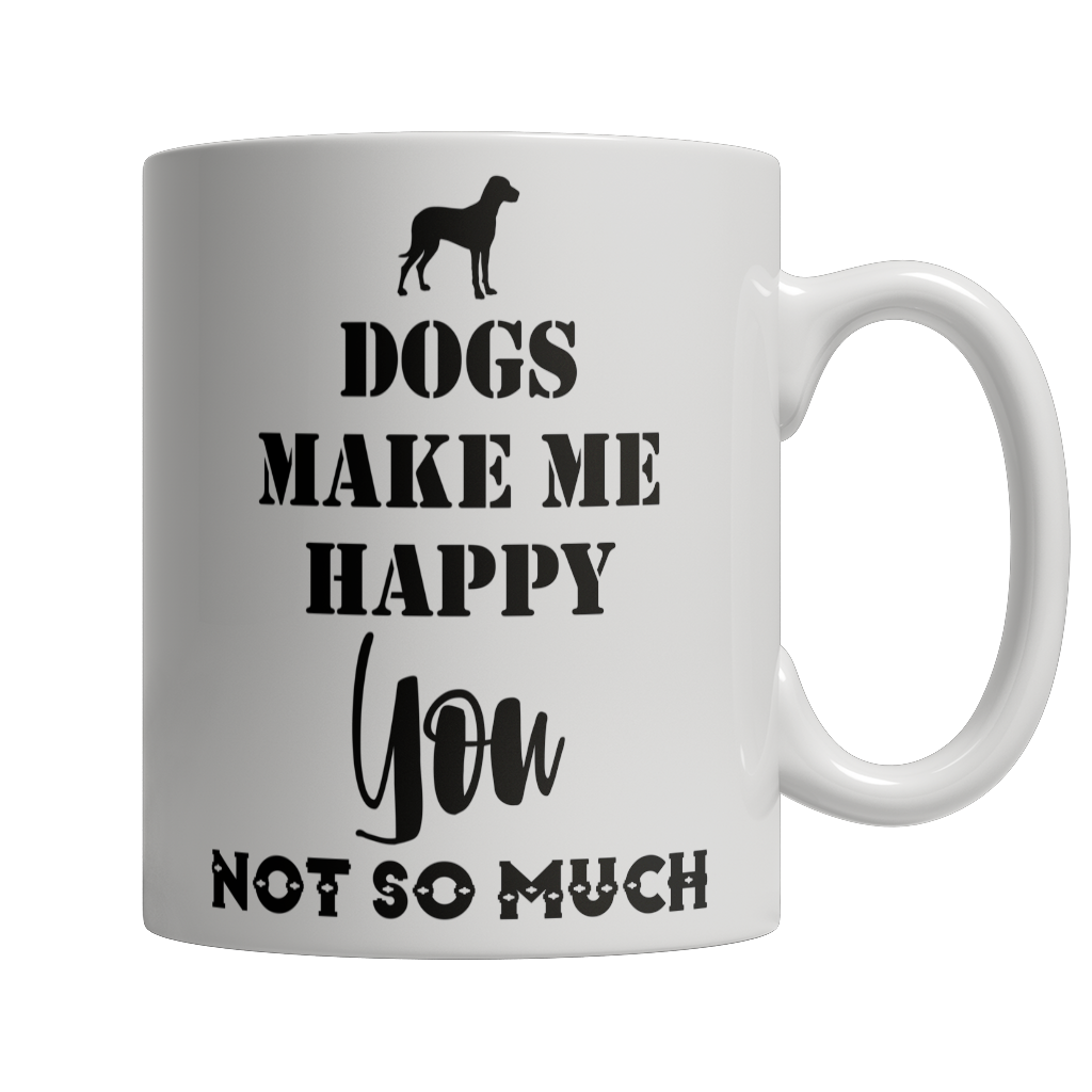 Limited Edition - Dogs Make Me Happy, You not so Much - Kensleys - 1