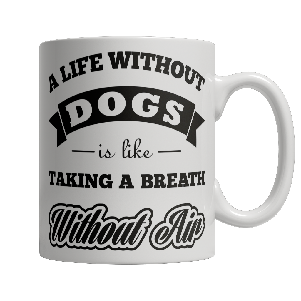 Limited Edition - A Life Without Dogs is like Taking A Breath Without Air - Kensleys - 1