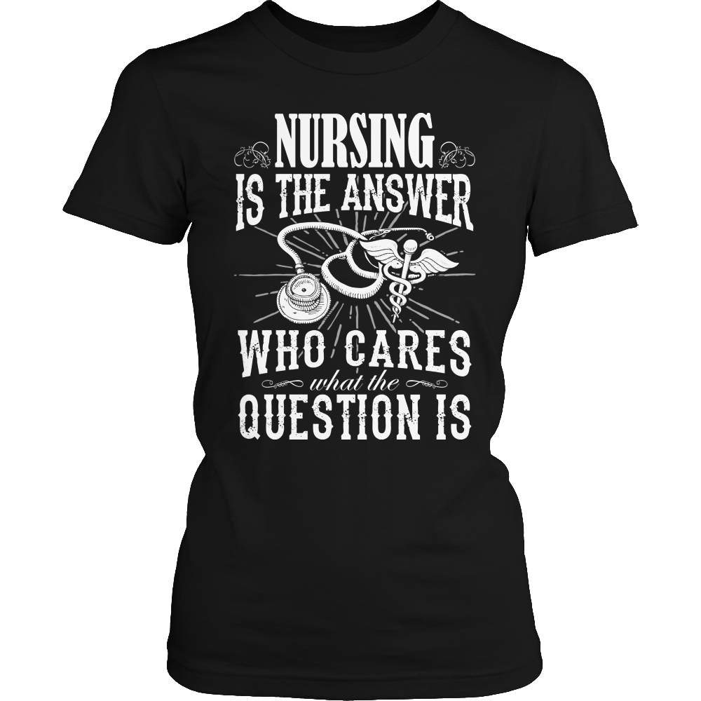 Limited Edition - Nursing is The Answer who care what the Question is - Kensleys - 2