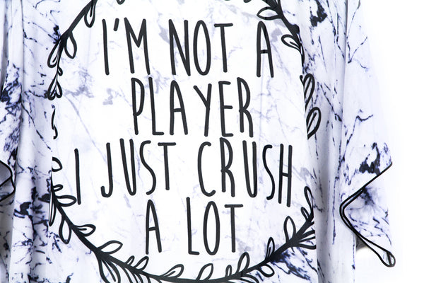I'm Not A Player I Just Crush A Lot