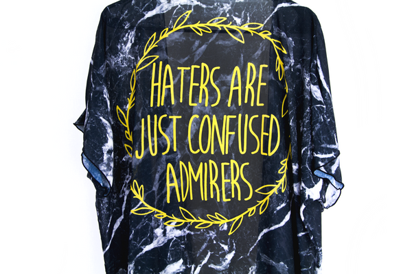 Haters Are Just Confused Admirers