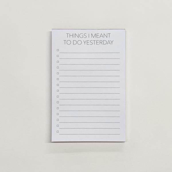 Note Pad - THINGS I MEANT TO DO YESTERDAY