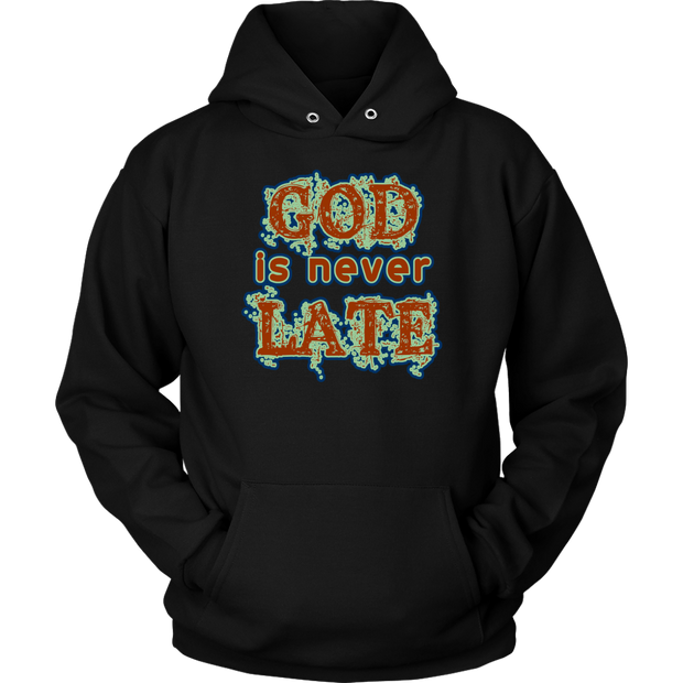 God is never Late Unisex Hoodie
