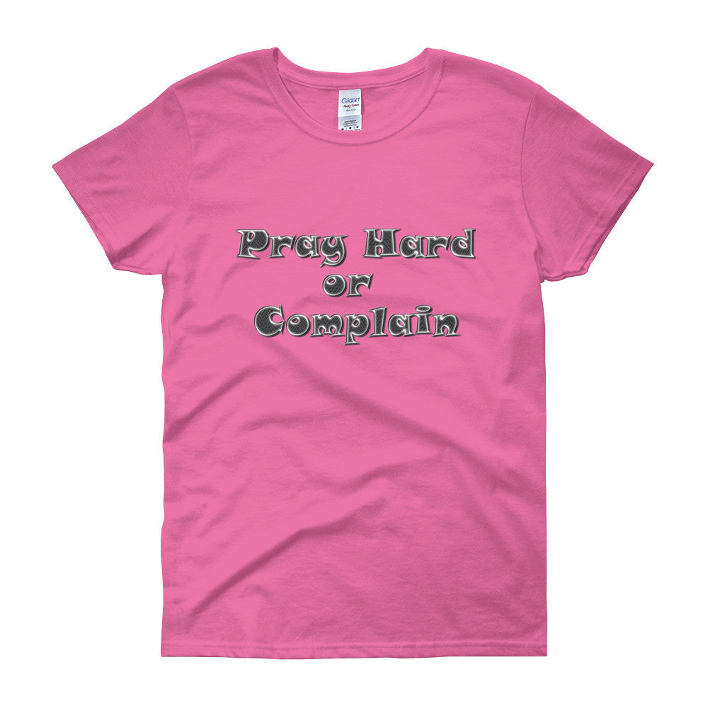 Pray Hard or Complain Women's short sleeve t-shirt