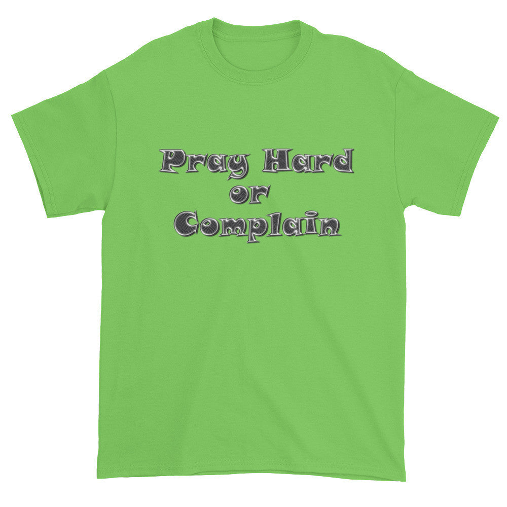 Pray Hard or Complain Short sleeve t-shirt
