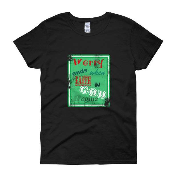 Worry ends when FAITH in God Begins Women's short sleeve t-shirt
