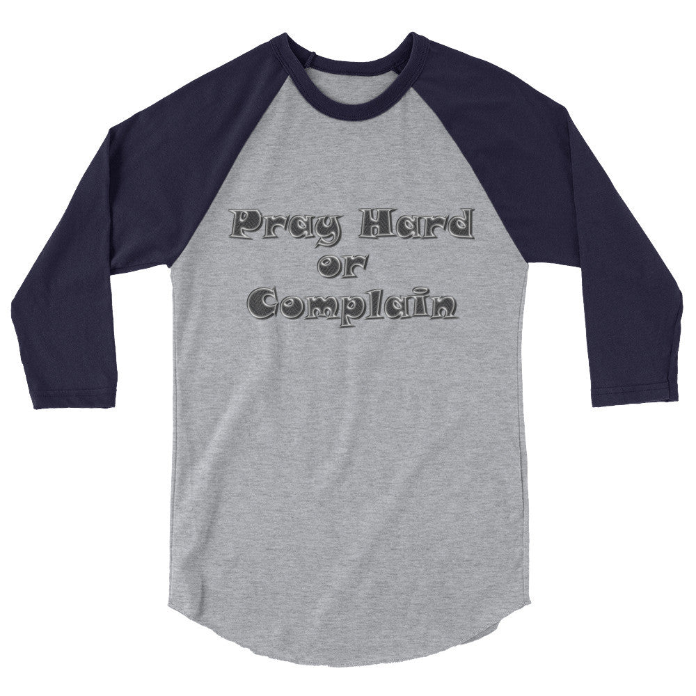 Pray Hard or Complain 3/4 sleeve raglan shirt