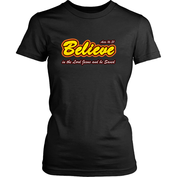 Believe in the Lord Jesus... — Acts 16:31 Women's T-Shirt