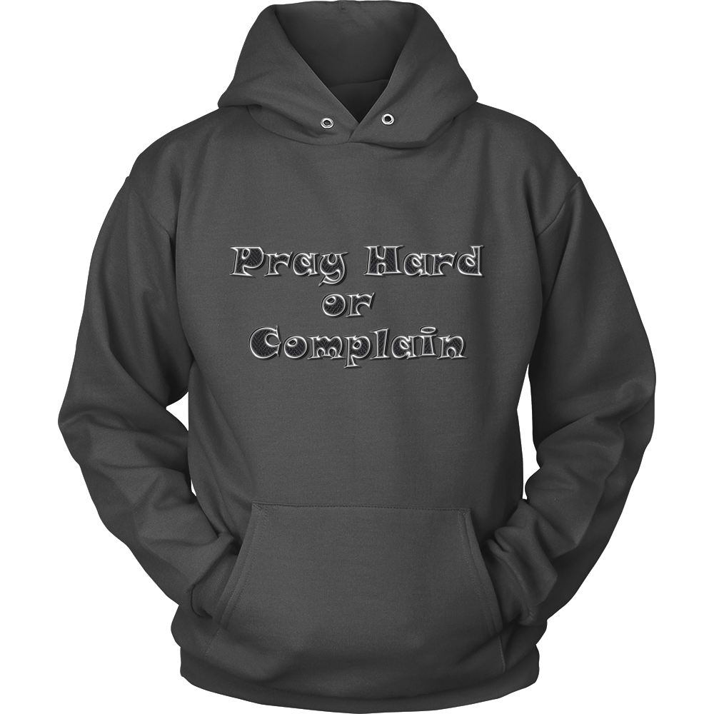 Pray Hard or Complain Unisex Hooded Sweatshirt