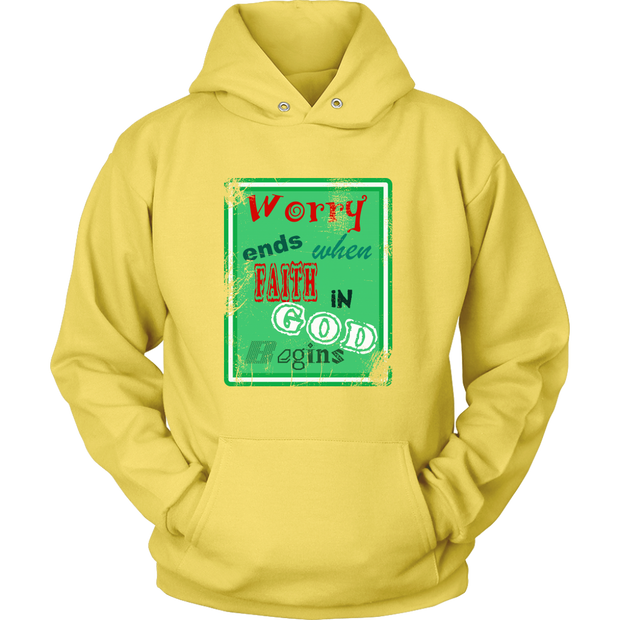 Worry ends when FAITH in God Begins Unisex Hoodie