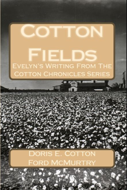 Books--Cotton Fields: Evelyn's Writing From The Cotton Chronicles--CASH SALE ONLY